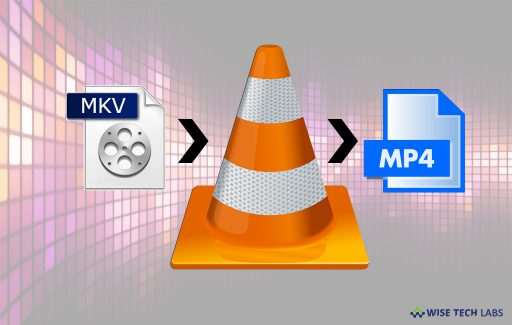 how-to-convert-mkv-files-into-mp4-using-vlc-media-player-wise-tech-labs